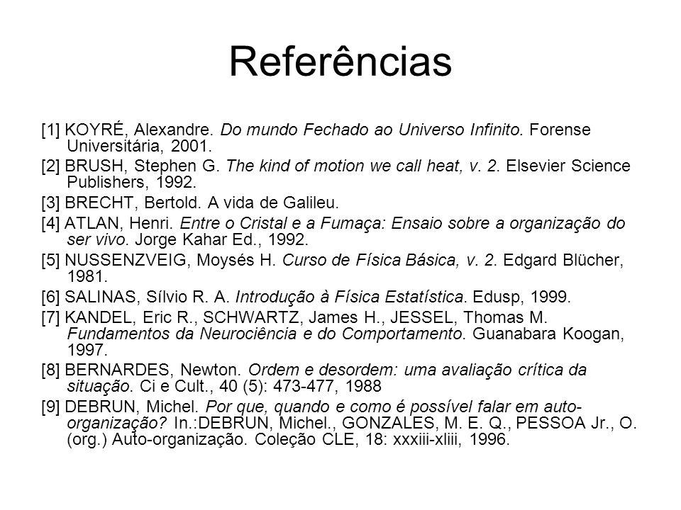 Referências [1] KOYRÉ, Alexandre. Do mundo Fechado ao Universo Infinito. Forense Universitária, 2001.